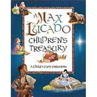 A Max Lucado Children's Treasury - A Child's First Collection by Max L