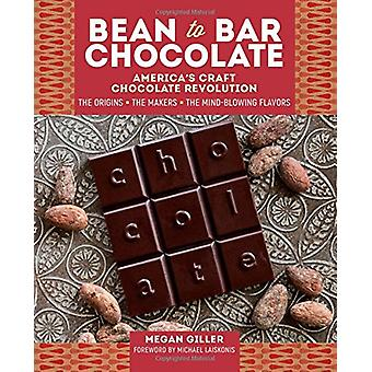 Bean-To-Bar Chocolate - America's Craft Choclate Revolution - The Origi
