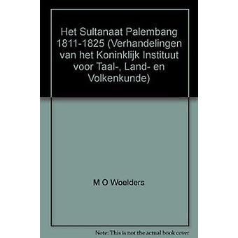 Het Sultanaat Palembang 1811-1825 - Een Bijdrage Tot de Studie van de