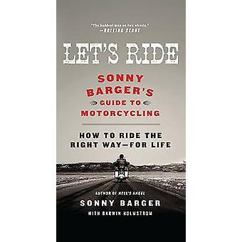 Let's Ride - Sonny Barger's Guide to Motorcycling by Sonny Barger - Da