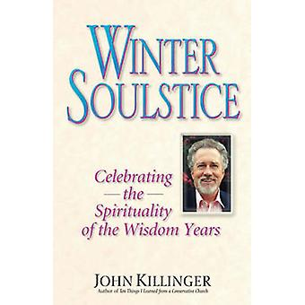 Winter Soulstice - Celebrating the Spirituality of the Wisdom Years by
