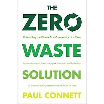 The Zero Waste Solution - Untrashing the Planet One Community at a Tim