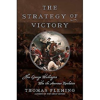 The Strategy of Victory: How General George Washington Won the American � Revolution