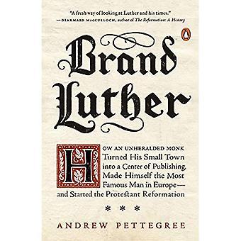 Luther marque: Comment un moine Unheralded a transformé sa petite ville en un centre d'édition, s'est fait l'homme le plus célèbre en Europe...