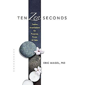 Ten Zen Seconds: Twelve Incantations for Purpose, Power and Calm: Twelve Incantations for Purpose, Power and Calm