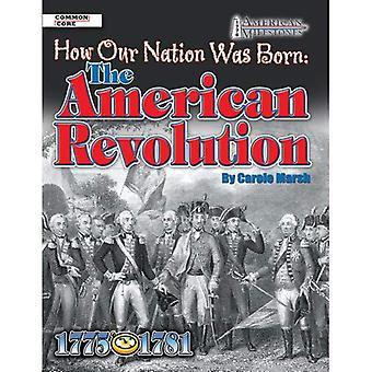 Comment notre Nation est né: La révolution américaine (1776 américain Milestone série)