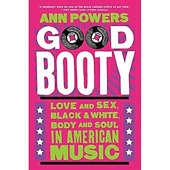 Good Booty: Love and Sex, Black and White, Body and Soul in American Music