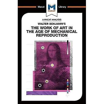 Walter Benjamin's The Work Of Art in the Age of Mechanical Reproduction (The� Macat Library)