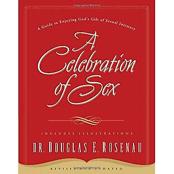 Celebration of Sex: A Guide to Enjoying God's Gift of Sexual Intimacy