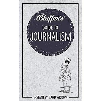 Bluffer's Guide to Journalism: Instant Wit and� Wisdom