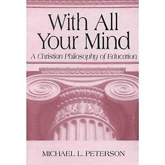 With All Your Mind A Christian Philosophy of Education by Peterson & Michael L.