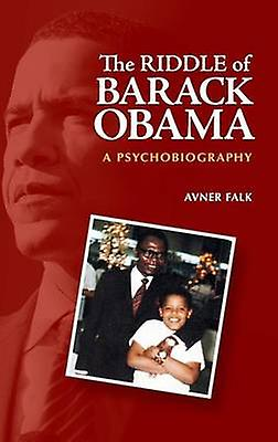 The Riddle of Barack Obama A Psychobiography by Falk & Avner