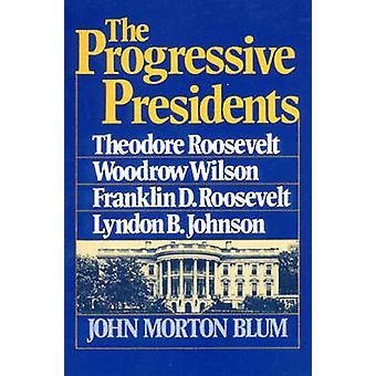 De progressieve voorzitters Theodore Roosevelt Woodrow Wilson Franklin D. Roosevelt Lyndon B. Johnson door Blum & John Morton
