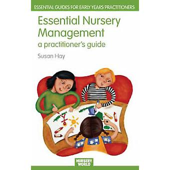 Essential Nursery Management A Practitioners Guide by Hay Susan