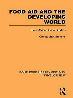 Food Aid and the Developing World  Four African Case Studies by Stevens & Christopher