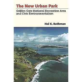 The New Urban Park Golden Gate National Recreation Area and Civic Environmentalism by Rothman & Hal