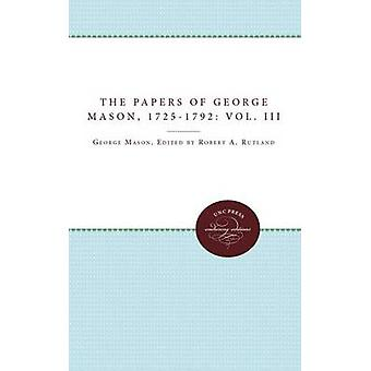 The Papers of George Mason 17251792 Volume III by Rutland & Robert A.