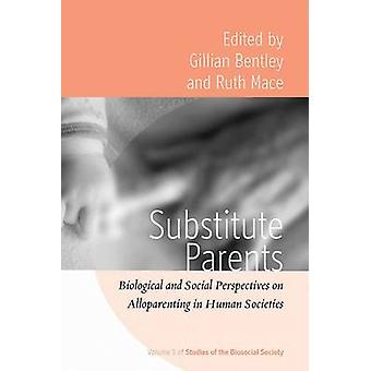 Substitute Parents Biological and Social Perspectives on Alloparenting in Human Societies by Bentley & Gillian