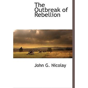 The Outbreak of Rebellion by Nicolay & John G.