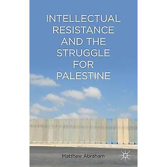 Intellectual Resistance and the Struggle for Palestine by Abraham & Matthew