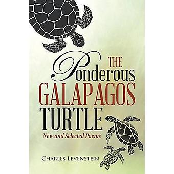 The Ponderous Galapagos Turtle New and Selected Poems by Levenstein & Charles