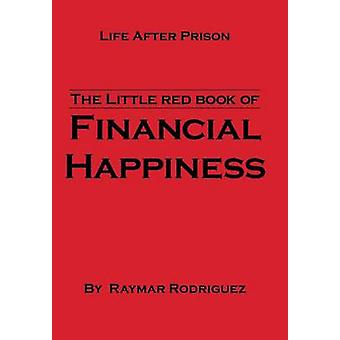 The Little Red Book of Financial Happiness Life After Prison by Rodriguez & Raymar