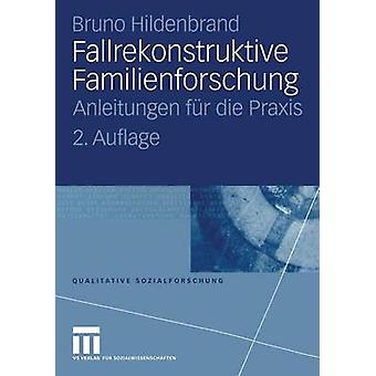 Fallrekonstruktive Familienforschung Anleitungen fr Die Praxis von & Bruno Hildenbrand