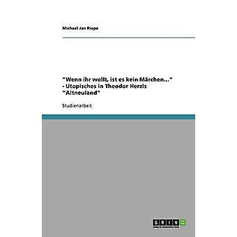 Wenn ihr wollt ist es kein Mrchen...  Utopisches in Theodor Herzls Altneuland by Gansmann & Steffen