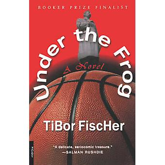Under the Frog by Tibor Fischer - 9780312278717 Book