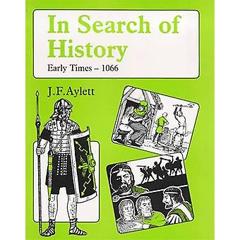 In Search of History - Early Times - 1066 by John F. Aylett - 97807131