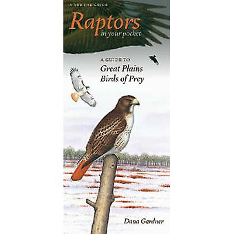 Raptors in Your Pocket - A Guide to Great Plains Birds of Prey by Dana