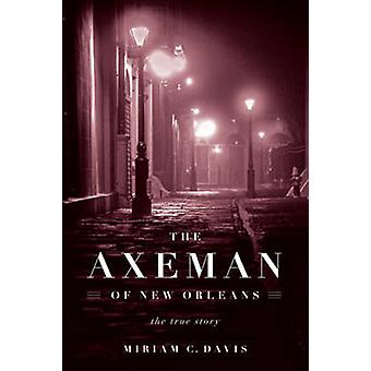 The Axeman of New Orleans - The True Story by Miriam C. Davis - 978161