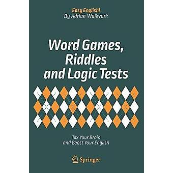 Word Games - Riddles and Logic Tests - Tax Your Brain and Boost Your E