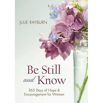 Be Still and Know - 365 Days of Hope and Encouragement for Women by Ju