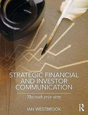 Strategic Financial and Investor Communication  The Stock Price Story by Westbrook & Ian