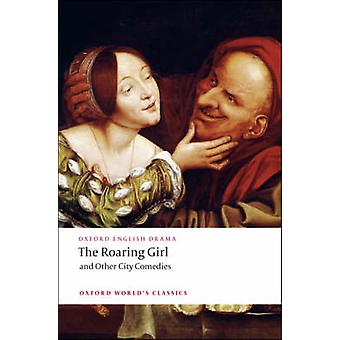 The Roaring Girl and Other City Comedies by Thomas Dekker - Ben Jonso