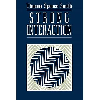 Strong Interaction (New edition) by Thomas Spence Smith - 97802267641
