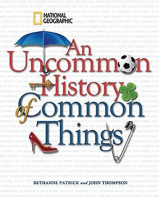 An Uncommon History of Common Things by Bethanne Patrick - John Thomp