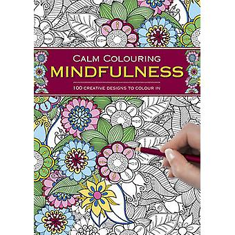 Calm Colouring - Mindfulness - 100 Creative Designs to Colour in by Sou