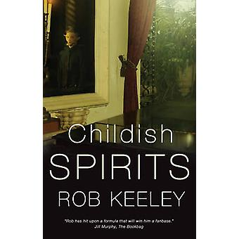 Childish Spirits by Rob Keeley - 9781783064618 Book