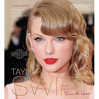 Taylor Swift - From the Heart (New edition) by Alice Hudson - Kate Luc