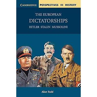 The European Dictatorships - Hitler - Stalin - Mussolini by Allan Todd