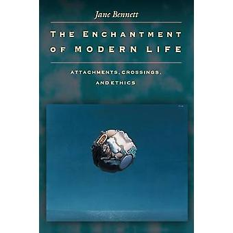 The Enchantment of Modern Life - Attachments - Crossings and Ethics by