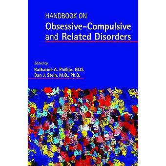 Handbook on Obsessive-Compulsive and Related Disorders by Katharine A