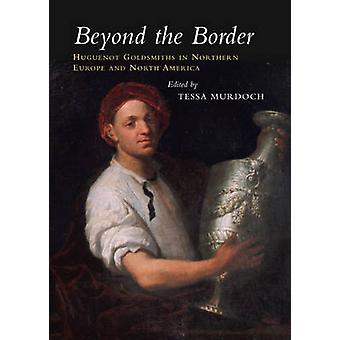 Beyond the Border - Huguenot Goldsmiths in Northern Europe and North A