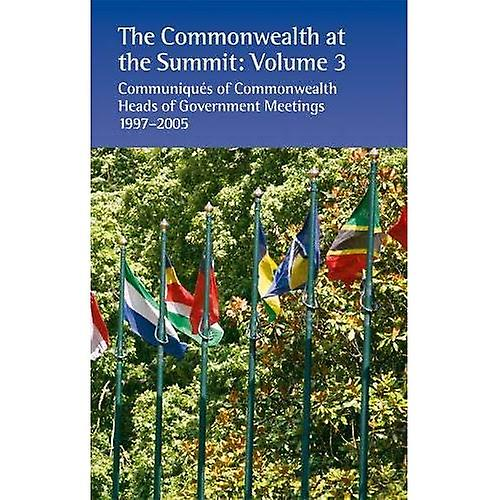 The Commonwealth at the Summit  Communiqu s of Commonwealth Heads of Government Meetings 1997-2005