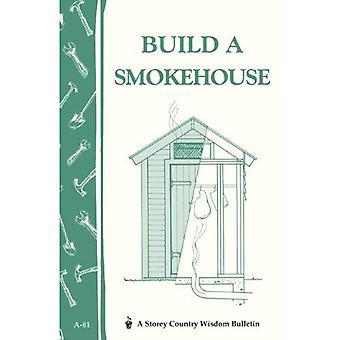 Build a Smokehouse (A Storey Country Wisdom Bulletin)