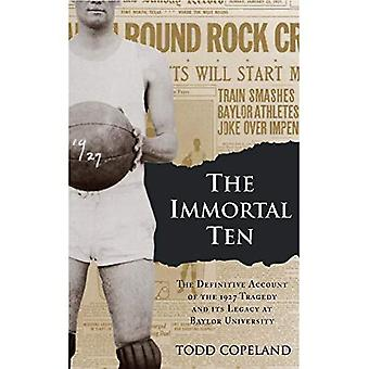 The Immortal Ten: The Definitive Account of the 1927 Tragedy and Its Legacy at Baylor University