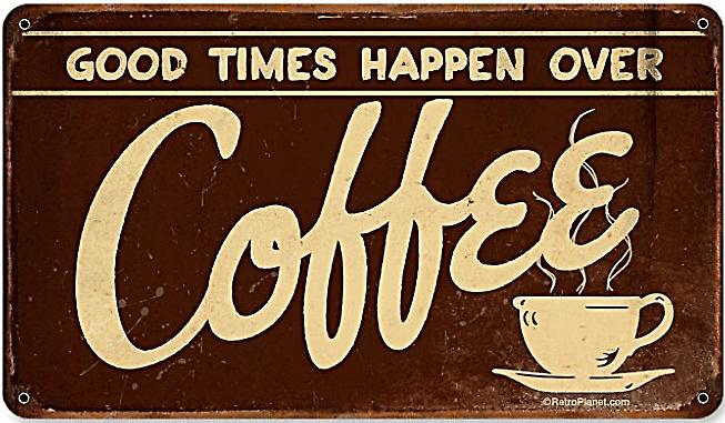 Good Times Happen Over Coffee rusted metal sign   (pst 148 pt)