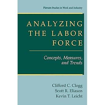 Analyzing the Labor Force Concepts Measures and Trends by Clogg & Clifford C.